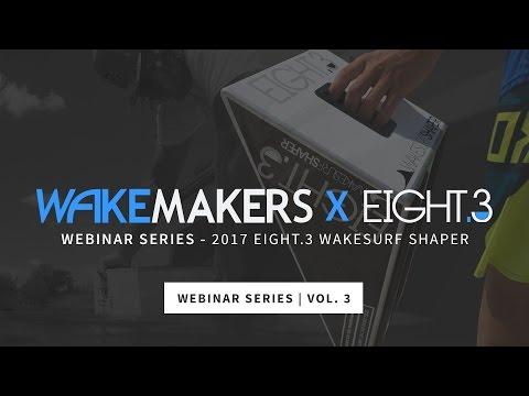 WakeMAKERS Webinar | Eight.3 Wakesurf Shaper