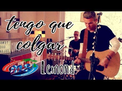 Tengo Que Colgar - Banda Ms / Lemond (Nominado a Mejor Cover 2017)