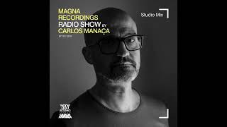 Magna Recordings Radio Show by Carlos Manaça #21 2019 | Studio Mix