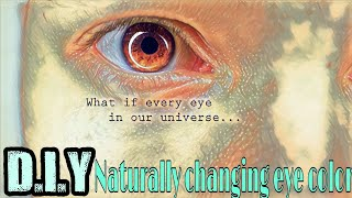 diy changing your eye color naturally