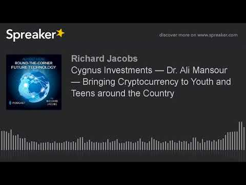 Cygnus Investments — Dr. Ali Mansour — Bringing Cryptocurrency to Youth and Teens around the Country