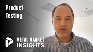 Product Testing - Mike Weis - Metal Market Insights