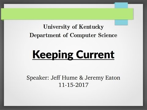 UKY-Computer Science Keeping Current 2017-11-15 - Jeff Hume and Jeremy Eaton