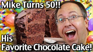 Mike Turns 50!! Making The Best Easy Chocolate Cake Recipe At Home!
