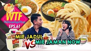 WTF#61 MIE JADUL VS MIE JAMAN NOW 🍝 🍜 🙇  💁