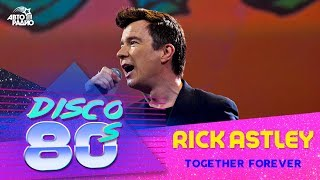 Rick Astley - Together Forever (Disco of the 80's Festival, Russia, 2013)