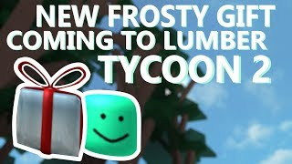 New Frosty Gift Coming To Lumber Tycoon 2! (December 2019) Roblox