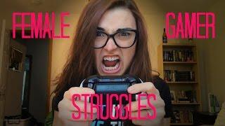 Female Gamer Struggles