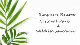 Biosphere Reserver, national park and wildlife sanctuary