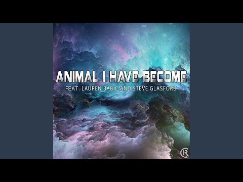 Animal I Have Become (feat. Lauren Babic & Steve Glasford)