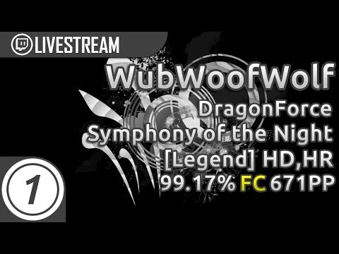 WubWoofWolf | DragonForce - Symphony of the Night [Legend] +HD,HR 99.17% FC 671pp #1 | Livestream!