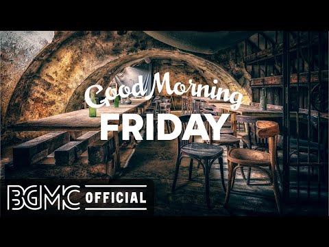 FRIDAY MORNING JAZZ: Positive Instrumental Morning Jazz & Bossa Nova Music for Good Mood