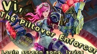 Here Comes Vi, The Piltover Enforcer - song + Lyrics  ! League of Legends login screen  |