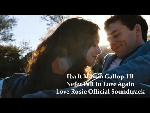 Iba ft. Martin Gallop-I'll Never Fall In Love Again (Love Rosie Official Soundtrack)