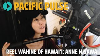 Pacific Pulse 204 - Reel Wāhine of Hawaiʻi: Anne Misawa