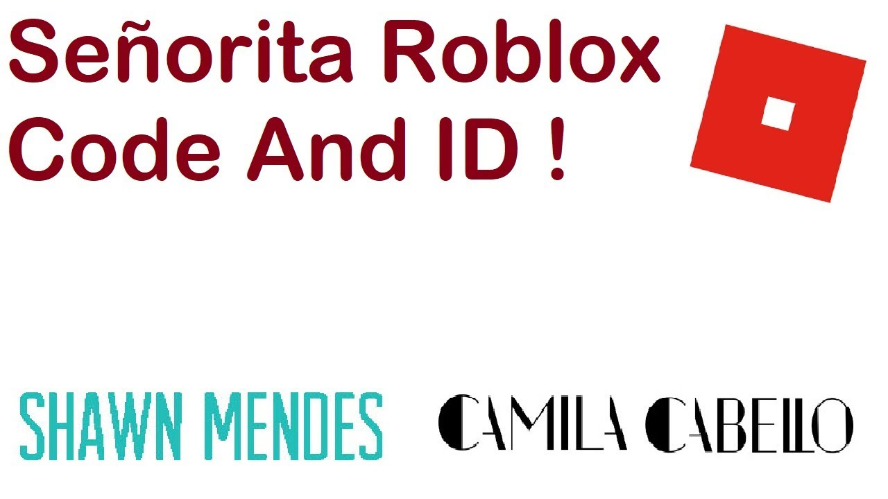 Roblox Code And Id For Shawn Mendes Camila Cabello Senorita Roblox Code And Id For Senorita Youtube