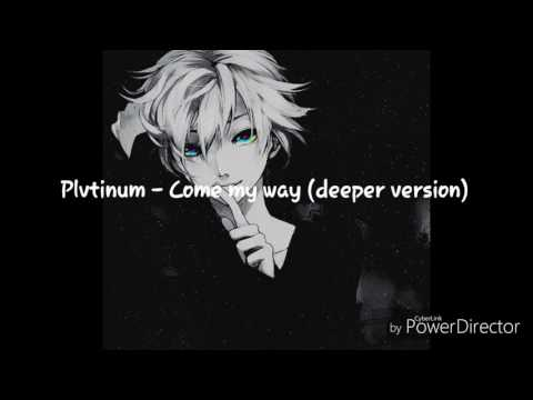Plvtinum- come my way (deeper version)