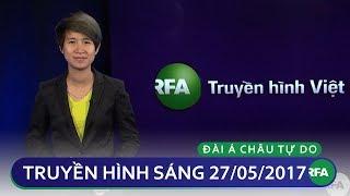 Tin tức thời sự sáng 27/05/2017   RFA Vietnamese News