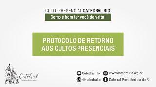 Protocolo de Retorno aos Cultos Presenciais - Catedral Rio