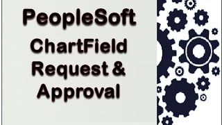 PeopleSoft ChartField Request and Approval process