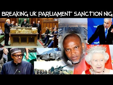 GAME OVER! UK PARLIAMENT FINALLY SANCTION NIGERIA GOVT AS ASKED THEM ABT NNAMDI KANU    WHEREABOUT