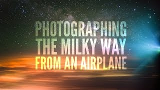 Photographing the Milky Way from an Airplane