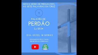 CULTO DE ADORAÇÃO /  AS SETE PALAVRAS DA CRUZ / ( 1- PERDÃO )  (07/03/2021)