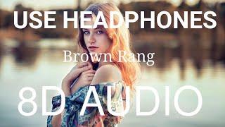 Brown Rang (8D AUDIO) : Yo Yo Honey Singh | Bass Boosted | 8d Punjabi Songs