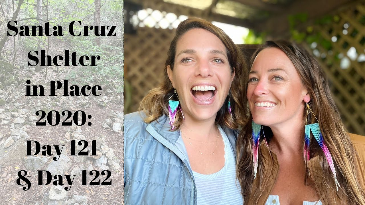 Santa Cruz Shelter in Place 2020: Day 121 and Day 122