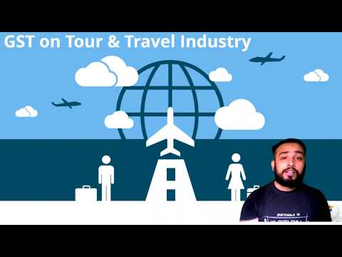 GST On TOUR & TRAVEL INDUSTRY   AIR TRAVEL AGENT   RENT CAB   TOUR OPERATOR   HOTEL BOOKING ETC
