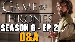 Game of Thrones Season 6 Episode 2 Q&A