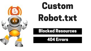 How Add Custom Robots.txt File on Blogger? | Blocked Resources & 404 Error