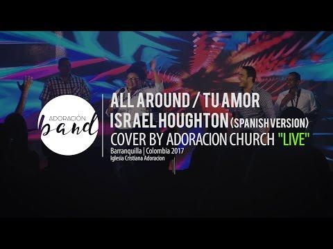 All Around - Israel Houghton - Spanish version - Tu Amor Cover by  Adoracion Church
