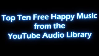 Top 10 Free Happy Music from the YouTube Audio Library !