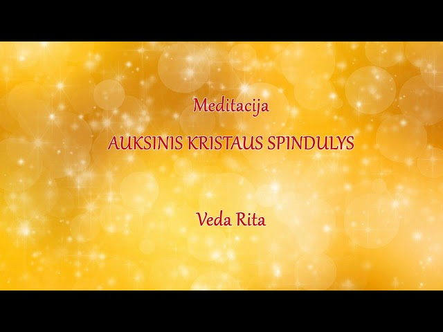 Meditacija AUKSINIS KRISTAUS SPINDULYS: veda Rita