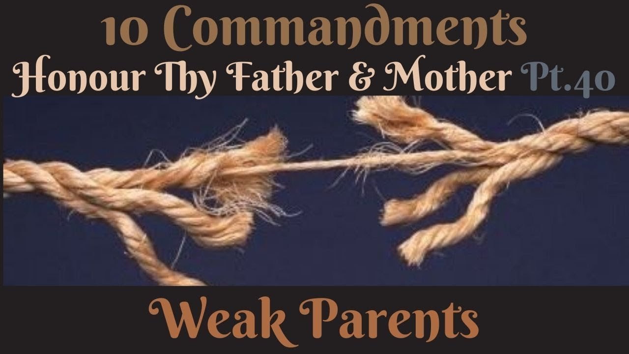 TEN COMMANDMENTS: HONOUR THY FATHER AND THY MOTHER PT. 40 (WEAK PARENTS)