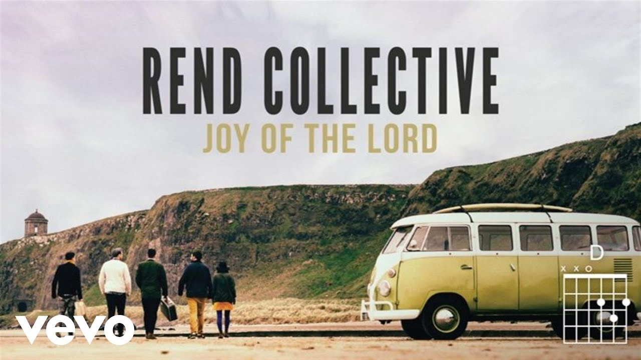 Rend Collective Joy Of The Lord Lyrics And Chords Youtube