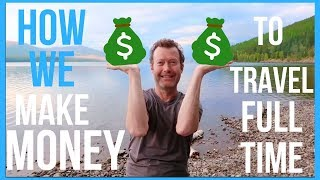 RV Living Full Time - How We Make Money & Afford To Travel Full Time (2018)