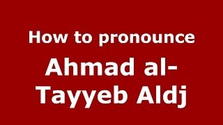 How to pronounce Ahmad al-Tayyeb Aldj (Arabic/Morocco) - PronounceNames.com