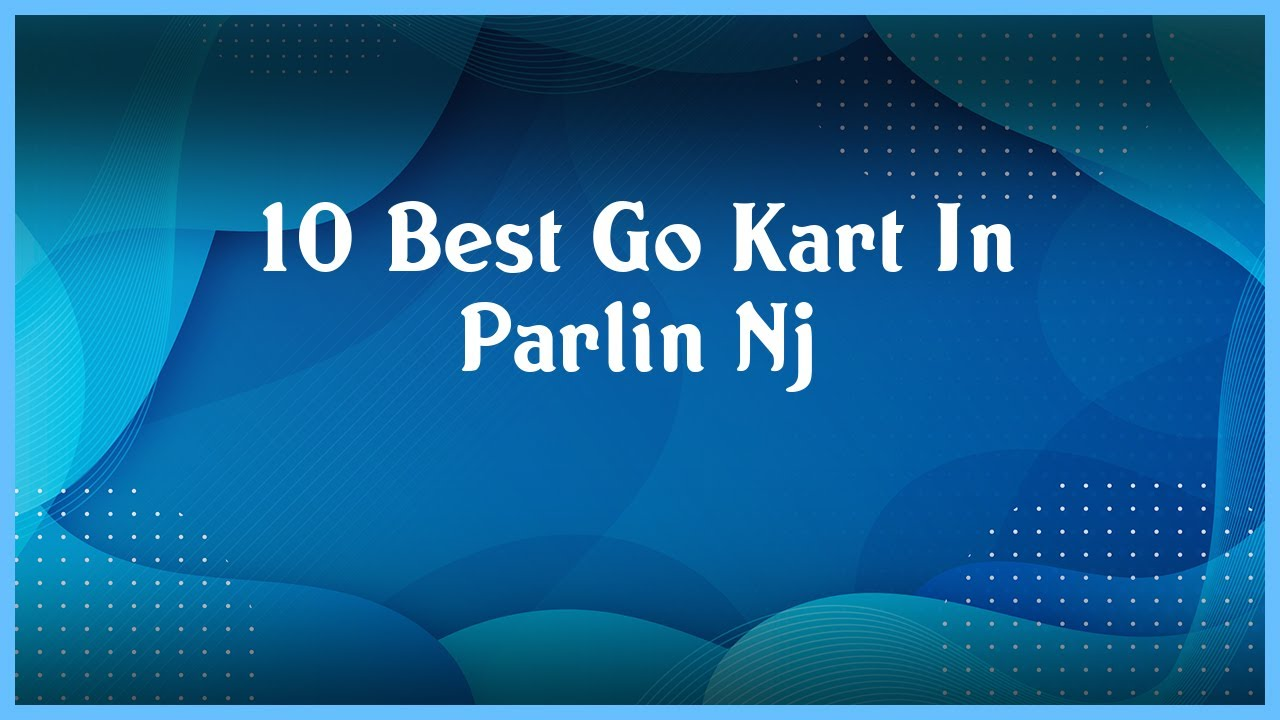 Download Top 10 Go Kart In Parlin Nj