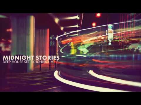 Midnight Stories | Deep House Set | 2016 Mixed By Johnny M