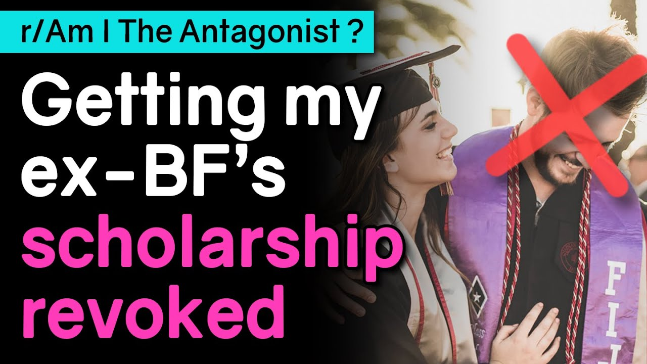 AITA getting my ex-BF's scholarship revoked