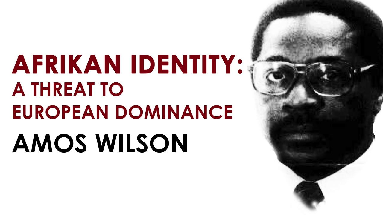 Afrikan Identity: A Threat to European Domination - Amos Wilson