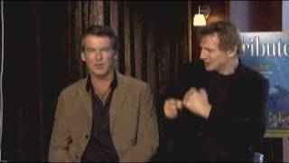 Tribute Entertainment interview with Pierce Brosnan and Liam Neeson.