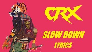 CRX - Slow Down - Lyrics Video
