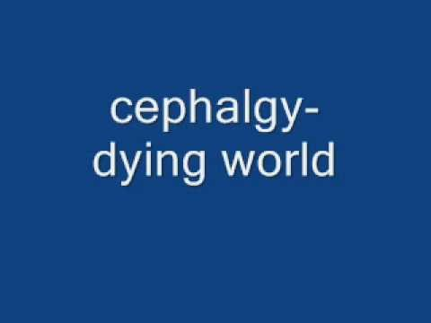 cephalgy - dying world