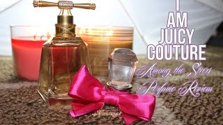 I AM JUICY COUTURE-JUICY COUTURE PERFUME REVIEW