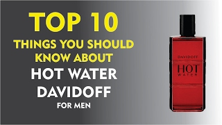 Top 10 Fragrance Facts: Hot Water Davidoff for men