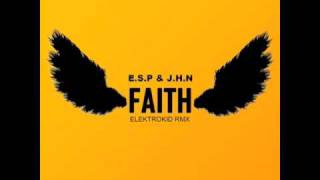 E.S.P & J.H.N - FAITH (ELEKTROKID REMIX)