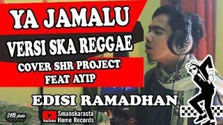 Gambar cover YA JAMALU VERSI SKA REGGAE - SHR PROJECT ft AYIP - EDISI RAMADHAN